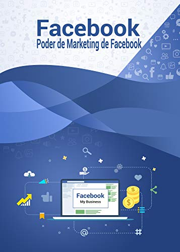 El Poder del Marketing de Facebook : Aprende como sacar provecho a Facebook. las herramientas de marketing que debes usar