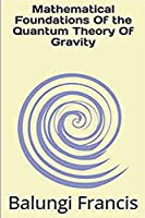 Mathematical Foundation of the Quantum Theory of Gravity