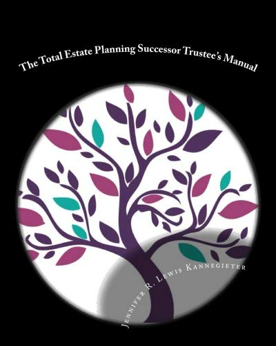Image OfThe Total Estate Planning Successor Trustee's Manual: Checklists And Guidelines For The Successor Trustee Of My Living Trust