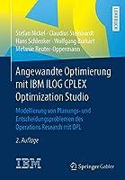 Angewandte Optimierung mit IBM ILOG CPLEX Optimization Studio: Modellierung von Planungs- und Entscheidungsproblemen des Operations Research mit OPL