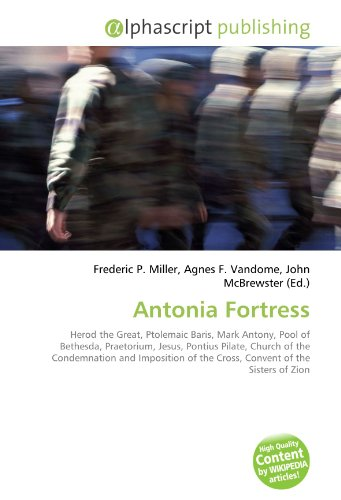 Antonia Fortress: Herod the Great, Ptolemaic Baris, Mark Antony, Pool of Bethesda, Praetorium, Jesus, Pontius Pilate, Church of the Condemnation and ... of the Cross, Convent of the Sisters of Zion