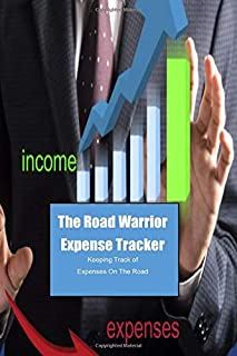Road Warrior Expense Tracker Keeping Track of Expenses on The Road: Designed for Contract Trainers, 6x9, 200 pages