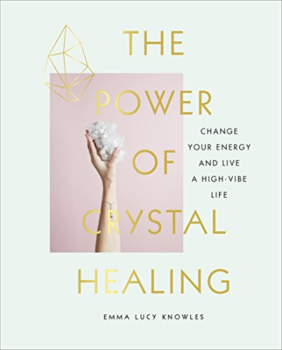 The Power of Crystal Healing: Change Your Energy and Live a High-vibe Life (English Edition)