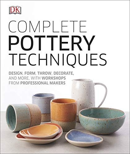 Complete Pottery Techniques: Design, Form, Throw, Decorate and More, with Workshops from Professional Makers by [DK]