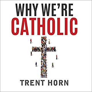 Why We're Catholic     Our Reasons for Faith, Hope, and Love              By:                                                                                                                                 Trent Horn                               Narrated by:                                                                                                                                 Trent Horn                      Length: 4 hrs and 54 mins     32 ratings     Overall 4.9