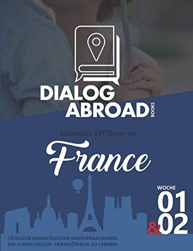 Tägliche französische Konversationen, die Ihnen helfen, Französisch zu lernen - Woche 1 & 2: Semestre d'Oliver en France (vierzehn Tage, Band 1)