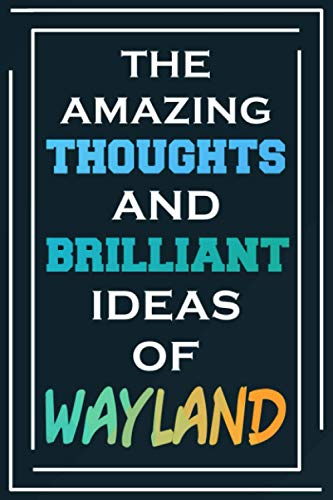 The Amazing Thoughts And Brilliant Ideas Of Wayland: Blank Lined Notebook | Personalized Name Gifts