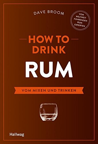 How to Drink Rum: Vom Mixen und Trinken (Hallwag Allgemeine Einführungen)