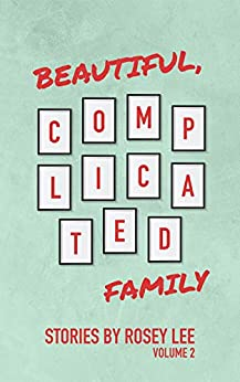 Beautiful, Complicated Family: Volume 2: Stories by [Rosey Lee]