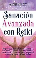 Sanación Avanzada con Reiki: Mejore sus Habilidades de Sanación con Reiki, Activaciones de Símbolos, Sanación a Distancia, Reiki Angelical, Sanación con Cristales y Más