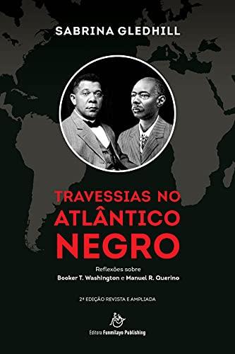 Travessias no Atlântico Negro: Reflexões sobre Booker T. Washington e Manuel R. Querino - 2a edição revista e ampliada (Portuguese Edition)