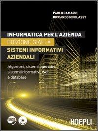 Informatica per l'azienda. Sistemi informativi aziendali. Algoritmi, sistemi operativi, sistemi informativi, web e database. Ediz. gialla. Con CD-ROM