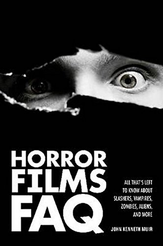 Horror Films FAQ: All That's Left to Know about Slashers Vampires Zombies Aliens and More