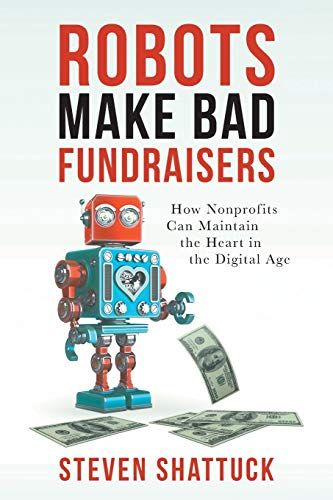 Compare Textbook Prices for Robots Make Bad Fundraisers: How Nonprofits Can Maintain the Heart in the Digital Age  ISBN 9780578651620 by Shattuck, Steven