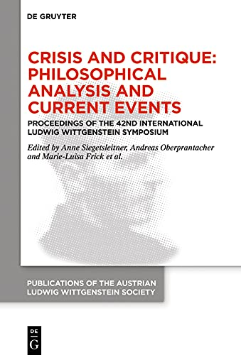 Book Cover for Crisis and Critique: Philosophical Analysis and Current Events: Proceedings of the 42nd International Ludwig Wittgenstein Symposium
