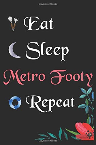 Eat Sleep Metro Footy Repeat: Notebook Fan Sport Gift Lined Journal/Notebook Gift , 100 Pages 6x9 inch Soft Cover, Matte Finish