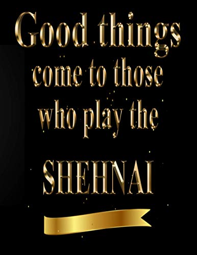 Good Things Come to Those Who Play The Shehnai: Blank Sheet Shehnai Music Notebook,Manuscript Staff paper for Notes. Composition Notebook 13 Staves, 8.5 x 11, 110 pages.GIFT FOR Shehnai STUDENTS