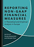 Reporting Non-GAAP Financial Measures: A Theoretical and Empirical Analysis in Europe
