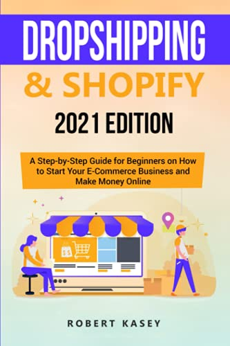 Compare Textbook Prices for Dropshipping & Shopify: 2021 Edition - A Step-by-Step Guide for Beginners on How to Start Your E-Commerce Business and Make Money Online Best Financial Freedom Books & Audiobooks  ISBN 9798742020127 by Kasey, Robert