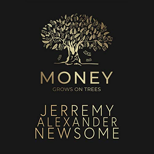 Money Grows on Trees: How to Reshape Your Thoughts, Beliefs and Ideals About Money and Become Truly Wealthy. cover art