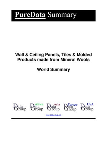 Wall & Ceiling Panels, Tiles & Molded Products made from Mineral Wools World Summary: Market Values & Financials by Country (PureData World Summary Book 4004) (English Edition)