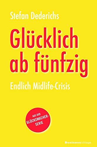 Glücklich ab fünfzig: Endlich Midlife-Crisis (Glücksmacher-Reihe)