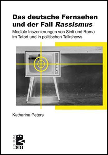 Das deutsche Fernsehen und der Fall ›Rassismus‹: Mediale Inszenierungen von Sinti und Roma im Tatort und in politischen Talkshows (Edition DISS)