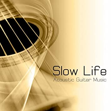 Slow Life Acoustic Guitar Music (Relaxing Music and Healing Music for No Stress, Slow Life, Mindfulness, Mindful Meditation, Emotional Intelligence, Emotional Maturity, Spiritual Intelligence, Yoga, Contemplation and Meditation)