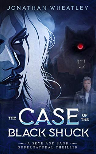 The Case of The Black Shuck: A Skye and Sand Supernatural Dystopian Th