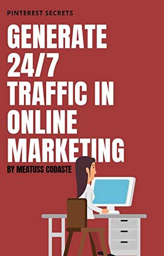 Generate 24/7 Traffic in Online Marketing : The Secrets on Pinterest