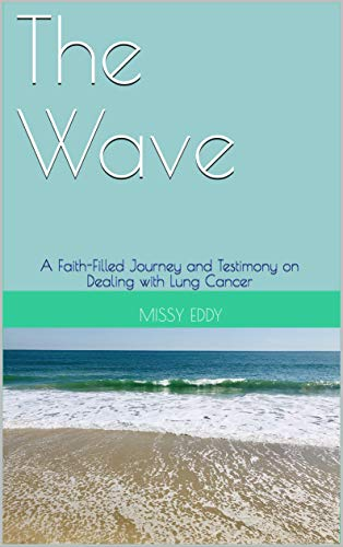 The Wave: A Faith-Filled Journey and Testimony on Dealing with Lung Cancer (English Edition)