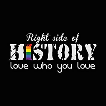 Right Side of History: Love Who You Love