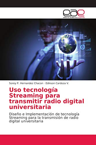 Uso tecnología Streaming para transmitir radio digital universitaria: Diseño e Implementación de tecnología Streaming para la transmisión de radio digital universitaria