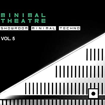 Minimal Theatre, Vol. 5 (Showroom Minimal Techno)