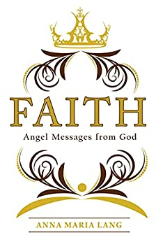 Faith: Angel Messages From God by [Anna Maria Lang]