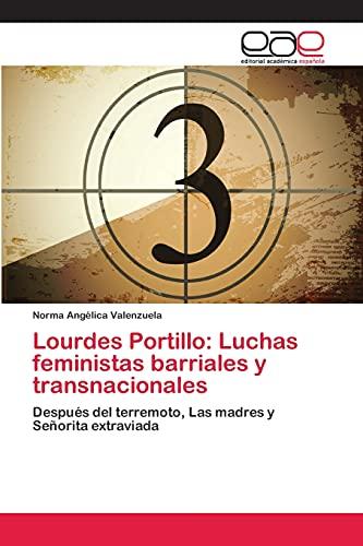 Lourdes Portillo: Luchas feministas barriales y transnacionales: Después del terremoto, Las madres y Señorita extraviada