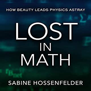 Lost in Math     How Beauty Leads Physics Astray              By:                                                                                                                                 Sabine Hossenfelder                               Narrated by:                                                                                                                                 Laura Jennings                      Length: 8 hrs and 40 mins     95 ratings     Overall 4.5