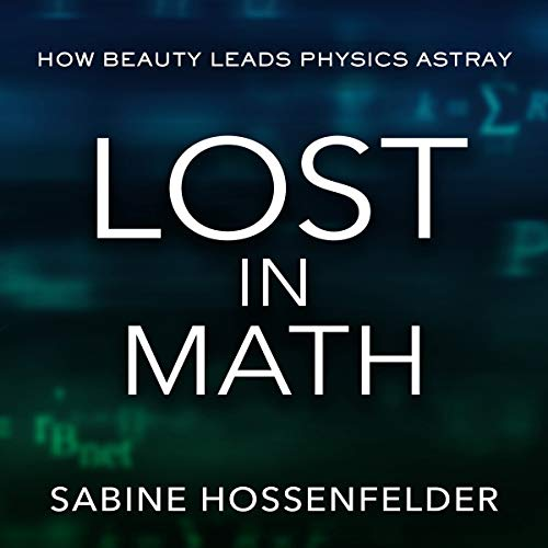 Lost in Math     How Beauty Leads Physics Astray              By:                                                                                                                                 Sabine Hossenfelder                               Narrated by:                                                                                                                                 Laura Jennings                      Length: 8 hrs and 40 mins     133 ratings     Overall 4.5