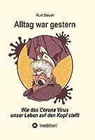 Alltag War Gestern: Wie das Corona-Virus unser Leben auf den Kopf stellt
