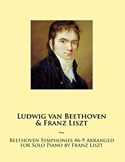 Beethoven Symphonies #6-9 Arranged for Solo Piano by Franz Liszt
