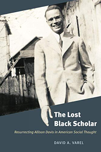 Compare Textbook Prices for The Lost Black Scholar: Resurrecting Allison Davis in American Social Thought Reprint Edition ISBN 9780226754437 by Varel, David A.