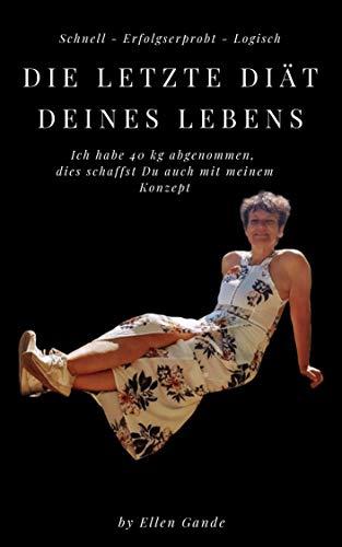 Die letzte Diät Deines Lebens: (Einsteigerbuch): erfolgreich Abnehmen ohne Hunger durch dauerhafte Fettverbrennung + bebildert mit leckeren Rezepten