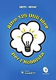 Altre 125 utili idee per l'hobbista. Con CD-ROM