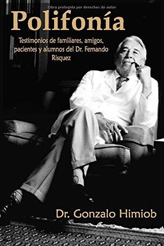Polifonia: Testimonios de familiares, amigos, pacientes y alumnos del Dr. Fernando Risquez