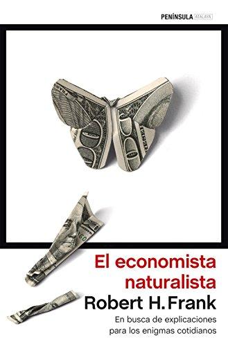 El economista naturalista: En busca de explicaciones para los enigmas cotidianos (ATALAYA)