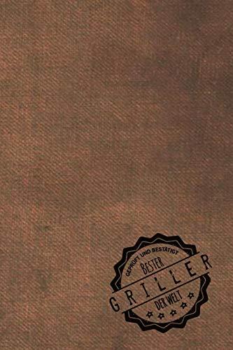 Geprüft und Bestätigt bester Griller der Welt: Notizbuch für den Mann, dessen Hobby Grillen ist | Geschenkidee | Geschenke | Geschenk
