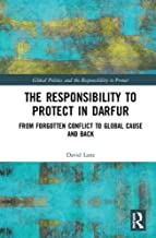 The Responsibility to Protect in Darfur: From Forgotten Conflict to Global Cause and Back (Global Politics and the Responsibility to Protect)