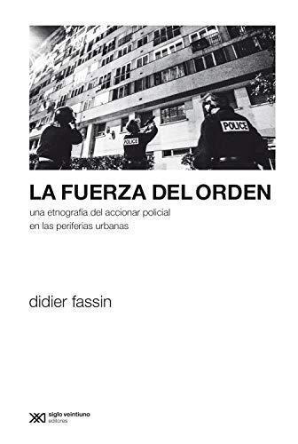 La fuerza del orden: Una etnografía del accionar policial en las periferias urbanas (Sociología y Política) (Spanish Edition)