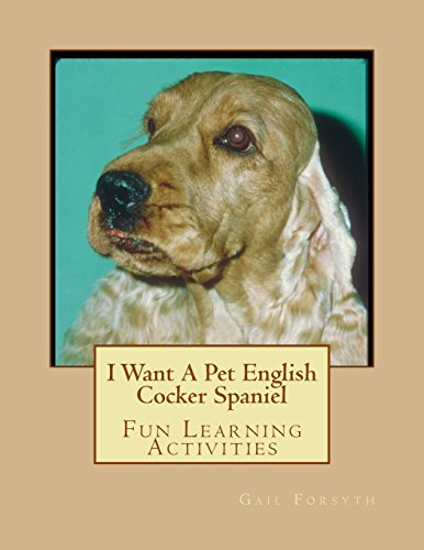 I Want A Pet English Cocker Spaniel: Fun Learning Activities