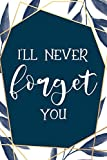 I'll Never Forget You: Password Logbook & Vault Keeper, Username & Website, Navy Design (Size 6x9, Band 1)